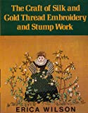 The Craft of Silk and Gold Thread Embroidery and Stump Work (0684150670) by Wilson, Erica