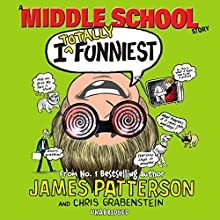I Totally Funniest: A Middle School Story: (I Funny 3) (       UNABRIDGED) by James Patterson Narrated by Frankie Seratch