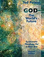 God: The World's Future : Systematic Theology for a New Era