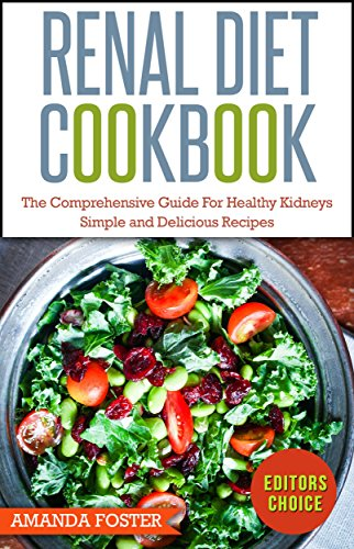 Renal Diet Cookbook: The Comprehensive Guide For Healthy Kidneys - Simple And Delicious Recipes For Healthy Kidneys (Healthy Eating) by Amanda Foster