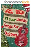 21 Easy Ukulele Songs for Christmas: Ukulele Songbook (Learn Ukulele the Easy Way 3) (English Edition)