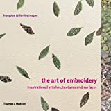 Art of Embroidery: Inspirational Stitches, Textures, And Surfaces