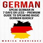 German: Speak German in 7 Days or Less - Premium Guide to Speaking Basic German Quickly: Language Learning Series Hörbuch von Monica Rodriguez Gesprochen von: Adrienne Ellis