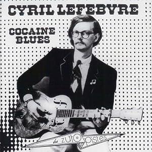 Cyril LEFEBVRE - Cocaïne Blues - Amazon.com Music