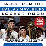 img - for Tales from the Dallas Mavericks Locker Room: A Collections of the Greatest Mavs Stories Ever Told book / textbook / text book