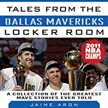 Tales from the Dallas Mavericks Locker Room: A Collections of the Greatest Mavs Stories Ever Told (       UNABRIDGED) by Jaime Aron Narrated by Dave Courvoisier