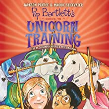 Pip Bartlett's Guide to Unicorn Training: Pip Bartlett, Book 2 Audiobook by Jackson Pearce, Maggie Stiefvater Narrated by Cassandra Morris, Peter McGowan