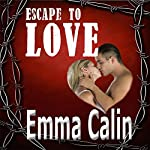 Escape to Love: Love in a Hopeless Place Collection, Book 3 | Emma Calin