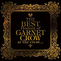「The BEST History of GARNET CROW at the crest...」