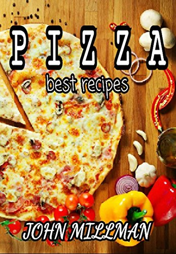 Pizza Recipes: For Begginers by John Millman