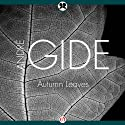 Autumn Leaves (       UNABRIDGED) by Andre Gide Narrated by Joseph Scott Anthony