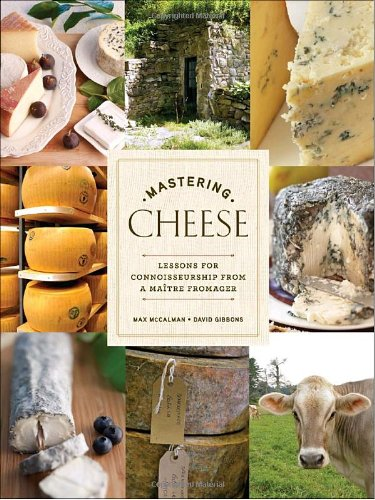 Mastering Cheese: Lessons for True Connoisseurship from a Matre Fromager