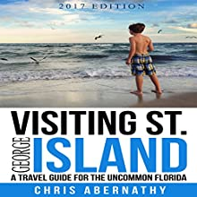 Visiting St. George Island: A Travel Guide for the Uncommon Florida Audiobook by Chris Abernathy Narrated by Chris Abernathy