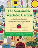 img - for The Sustainable Vegetable Garden: A Backyard Guide to Healthy Soil and Higher Yields by John Jeavons (Feb 1 1999) book / textbook / text book