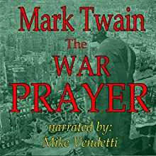 The War Prayer (       UNABRIDGED) by Mark Twain Narrated by Mike Vendetti