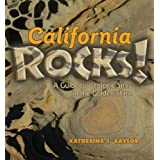 California Rocks: A guide to Geologic Sites in the Golden State ~ Katherine J. Baylor