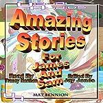 Amazing Stories for James and Sam | Matthew Bennion