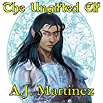 The Ungifted Elf. | A.J. Martinez