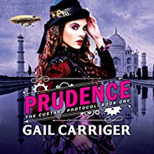 Prudence: Book One of The Custard Protocol (       UNABRIDGED) by Gail Carriger Narrated by Moira Quirk