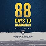 88 Days to Kandahar: A CIA Diary | Robert L. Grenier