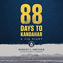 88 Days to Kandahar: A CIA Diary (       UNABRIDGED) by Robert L. Grenier Narrated by Joe Barrett