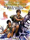 echange, troc Alain Jamot - L'aventure scoute : Un siècle de scoutisme avec Pierre Joubert