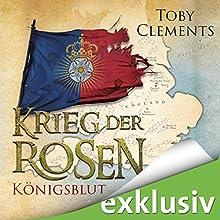 Königsblut (Krieg der Rosen 2) Hörbuch von Toby Clements Gesprochen von: Detlef Bierstedt