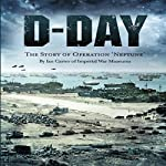 D-Day: The Story of Operation Neptune |  Ian Carter of Imperial War Museums