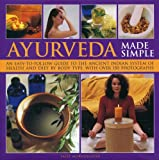 img - for Ayurveda Made Simple: An easy-to-follow guide to the ancient Indian system of health and diet by body type, with over 150 photographs book / textbook / text book