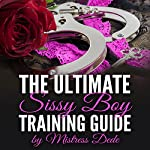 The Ultimate Sissy Boy Training Guide by Mistress Dede |  Mistress Dede