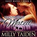 Unexpectedly Mated: Sassy Mates, Book 3 (BBW Paranormal Shape Shifter Romance) Audiobook by Milly Taiden Narrated by Lauren Sweet