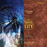 The White City: Book 3 of The Clockwork Dark | John Claude Bemis