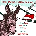 The Wise Little Burro: Holiday Tales From Near and Far Audiobook by Joe Hayes Narrated by Joe Hayes