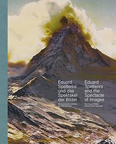 Eduard Spelterini und das Spektakel der Bilder: Die kolorierten Lichtbilder des Ballonpioniers