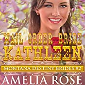 Mail Order Bride Kathleen: Montana Destiny Brides, Book 2 | Amelia Rose