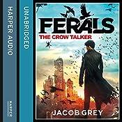 The Crow Talker: Ferals, Book 1 | Jacob Grey