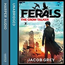 The Crow Talker: Ferals, Book 1 (       UNABRIDGED) by Jacob Grey Narrated by Josh Hurley