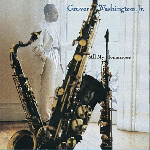 All My Tomorrows by Grover Washington Jr.
