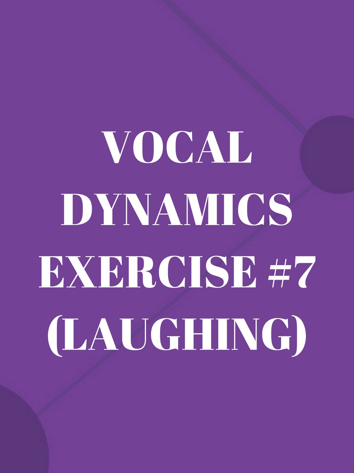 Vocal Dynamics Exercise #7 (Laughing)