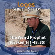 The Weird Prophet (Ezekiel 1:1-48:35) Lecture by Bill Creasy Narrated by Bill Creasy