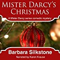 Mister Darcy's Christmas: A Pride & Prejudice Contemporary Novella, Book 2 Audiobook by Barbara Silkstone Narrated by Karen Krause