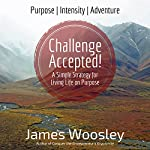 Challenge Accepted!: A Simple Strategy for Living Life on Purpose | James Woosley
