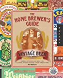 The Home Brewer's Guide to Vintage Beer: Rediscovered Recipes for Classic Brews Dating from 1800 to 1965