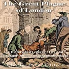 The Great Plague of London: The History and Legacy of England's Last Major Outbreak of the Bubonic Plague Hörbuch von  Charles River Editors Gesprochen von: Scott Clem