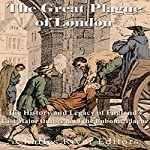 The Great Plague of London: The History and Legacy of England's Last Major Outbreak of the Bubonic Plague |  Charles River Editors