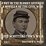 A Boy in the Bloody Seventh: A Novella of the Civil War: Jed Whittington's War, Volume 1   Matthew A. Perry