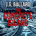 The Concrete Island (       UNABRIDGED) by J. G. Ballard Narrated by William Gaminara