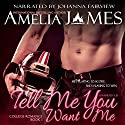 Tell Me You Want Me Audiobook by Amelia James Narrated by Johanna Fairview