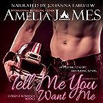 Tell Me You Want Me | Amelia James