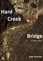 Hard Creek Bridge: a short story